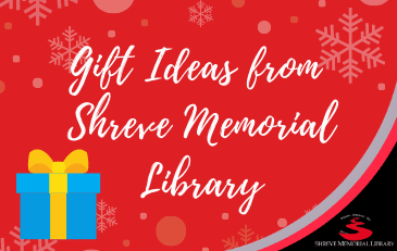Gift Ideas from Shreve Memorial Library